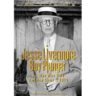 Jesse Livermore, Boy Plunger: The Man Who Sold America Short in 1929 by Rubython, Tom; Jones, Paul Tudor, 9780990619918