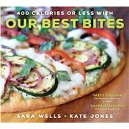 400 Calories or Less With Our Best Bites by Wells, Sara; Jones, Kate, 9781609079918