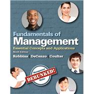 Fundamentals of Management Essential Concepts and Applications by Robbins, Stephen P.; De Cenzo, David A.; Coulter, Mary A., 9780133499919