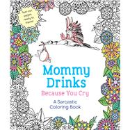 Mommy Drinks Because You Cry by St. Martin's Press, 9781250119919