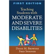 Teaching Students With Moderate and Severe Disabilities by Browder, Diane M.; Spooner, Fred, 9781606239919