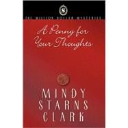 A Penny for Your Thoughts by Clark, Mindy Starns, 9780736909921