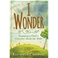 I Wonder by Caldwell, Elizabeth F., 9781426799921