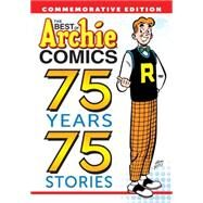The Best of Archie Comics: 75 Years, 75 Stories by ARCHIE SUPERSTARS, 9781627389921