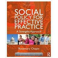 Social Policy for Effective Practice: A Strengths Approach by Chapin; Rosemary, 9780415519922