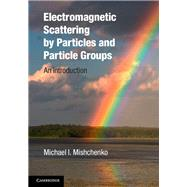 Electromagnetic Scattering by Particles and Particle Groups by Michael I. Mishchenko, 9780521519922