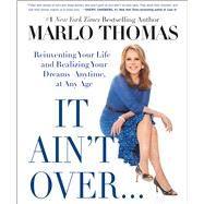 It Ain't Over . . . Till It's Over Reinventing Your Life--and Realizing Your Dreams--Anytime, at Any Age by Thomas, Marlo, 9781476739922