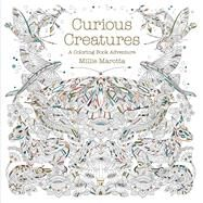 Curious Creatures A Coloring Book Adventure by Marotta, Millie, 9781454709923