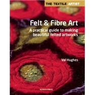 Felt and Fibre Art by Hughes, Val, 9781844489923