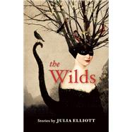 The Wilds by Elliott, Julia, 9781935639923