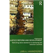 Justice Reform and Development: Rethinking Donor Assistance to Developing and Transitional Countries by Hammergren; Linn, 9780415739924