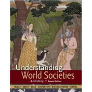 Understanding World Societies, Combined Volume A History by McKay, John P.; Buckley Ebrey, Patricia; Beck, Roger B.; Crowston, Clare Haru; Weisner-Hanks, Merry. E; Davila, Jerry, 9781457699924
