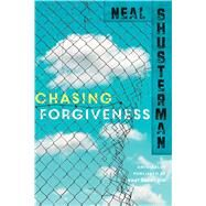 Chasing Forgiveness by Shusterman, Neal, 9781481429924
