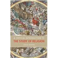 A Critical Introduction to the Study of Religion by Martin,Craig, 9781845539924
