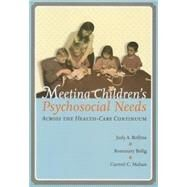 Meeting Children's Psychosocial Needs Across The Health-Care Continuum by Rollins, Judy Holt; Bolig, Rosemary, Ph.D.; Mahan, Carmel C., 9780890799925