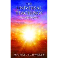 The Universal Teachings Handbook by Schwartz, Michael, 9780990479925