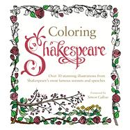 Coloring Shakespeare Over 30 Stunning Illustrations from Shakespeare's Most Famous Sonnets and Speeches by Stevens, Judy; Stevens, Judy; Callow, Simon, 9781250129925