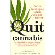 Quit Cannabis: Proven Techniques to Help You Quit...Forever: An Expert Guide to Coping with Cravings and Withdrawal, Unscrambling Your Brain and Kicking the Habit fo by Copeland, Jan; Rooke, Sally; Matalon, Etty, 9781743319925