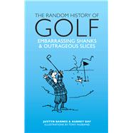 The Random History of Golf Embarassing Shanks & Outrageous Slices by Barnes, Justyn; Day, Aubrey; Husband, Tony, 9781853759925