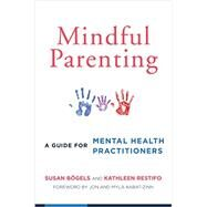 Mindful Parenting: A Guide for Mental Health Practitioners by Bogels, Susan; Restifo, Kathleen; Kabat-Zin, Jon; Kabat-Zin, Myla, 9780393709926