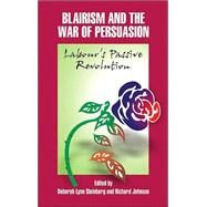 Blairism and the War of Persuasion : Labour's Passive Revolution by Unknown, 9780853159926