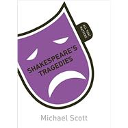 Shakespeare's Tragedies: All That Matters by Scott, Mike, 9781444189926