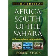 Africa South of the Sahara, Third Edition : A Geographical Interpretation by Stock, Robert, 9781606239926