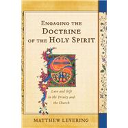 Engaging the Doctrine of the Holy Spirit by Levering, Matthew, 9780801049927