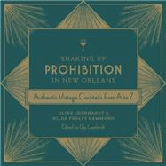 Shaking Up Prohibition in New Orleans by Leonhardt, Olive; Hammond, Hilda Phelps; Leonhardt, Gay; Magill, John, 9780807159927