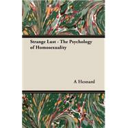 Strange Lust: The Psychology of Homosexuality by Hesnard, A., 9781406799927