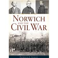 Norwich and the Civil War by Staley, Patricia F., 9781626199927