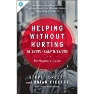 Helping Without Hurting in Short-Term Missions Participant's Guide by Corbett, Steve; Fikkert, Brian; Casselberry, Katie, 9780802409928