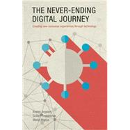 The Never-Ending Digital Journey Creating new consumer experiences through technology by Angelani, Andres; Englebienne, Guibert; Migoya, Martin, 9781937359928