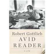 Avid Reader A Life by Gottlieb, Robert, 9780374279929