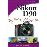 Nikon D90 Digital Field Guide by Thomas, J. Dennis, 9780470449929