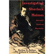 Investigating Sherlock Holmes: Solved & Unsolved Mysteries by Nathan, Hartley R.; Goldfarb, Clifford S., 9780889629929