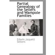 Partial Genealogy of the Sellers and Wampole Families by Sellers, Edwin Jaquett, 9781110809929