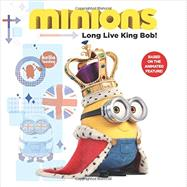 Minions: Long Live King Bob! by Rosen, Lucy, 9780316299930