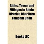Cities, Towns and Villages in Bhola District : Char Bara Lamchhi Dhali by , 9781156269930