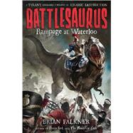 Battlesaurus: Rampage at Waterloo by Falkner, Brian, 9781250079930