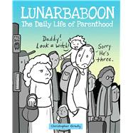 Lunarbaboon The Daily Life of Parenthood by Grady, Christopher, 9781449479930