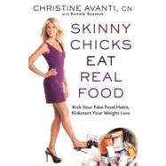 Skinny Chicks Eat Real Food Kick Your Fake Food Habit, Kickstart Your Weight Loss