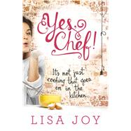 Yes, Chef!: It's Not Just Cooking That Goes on in the Kitchen by Joy, Lisa, 9780143799931