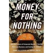 Money for Nothing : How CEOs and Boards Enrich Themselves While Bankrupting America by John Gillespie; David Zweig, 9781416559931