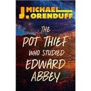The Pot Thief Who Studied Edward Abbey by Orenduff, J. Michael, 9781504049931