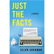 Just the Facts by Sherman, Ellen, 9781631529931