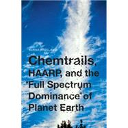 Chemtrails, HAARP, and the Full Spectrum Dominance of Planet Earth by Freeland, Elana, 9781936239931