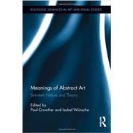 Meanings of Abstract Art: Between Nature and Theory by Crowther; Paul, 9780415899932