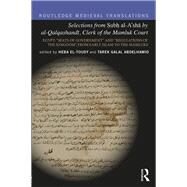 Selections from Subh al-A'sha by al-Qalqashandi, Clerk of the Mamluk Court: Egypt: ôSeats of Governmentö and ôRegulations of the Kingdomö, From Early Islam to the Mamluks by Abdelhamid; Tarek Galal, 9781138669932