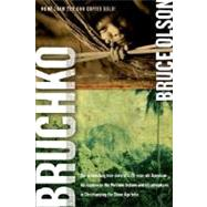 Bruchko : The Astonishing True Story of a 19-Year-Old Ameican, His Capture by the Motilone Indians and His Adventures in Christianizing the Stone Age Tribe by Olson, Bruce, 9781591859932